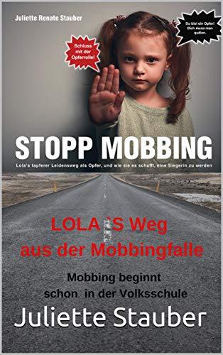 Stopp Mobbing: Lola `Erfolgsweg aus der Mobbingfalle