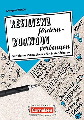 Berufsalltag im Griff / Resilienz fördern - Burnout vorbeugen: Der kleine Mitmachkurs für Erzieherinnen