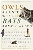 Owls Aren t Wise & Bats Aren t Blind: A Naturalist Debunks Our Favorite Fallacies About Wildlife