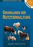 Grundlagen der Nutztierhaltung: Tierzucht und Tierhaltung Band 1