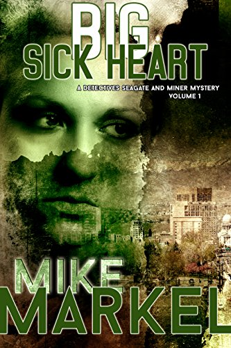 Book: Big Sick Heart - A Detectives Seagate and Miner Mystery by Mike Markel