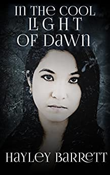 In the Cool Light of Dawn (A Darkness Series Novella - Book 0.5) by [Hayley Barrett]