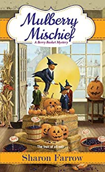Mulberry Mischief (A Berry Basket Mystery Book 4) by [Sharon Farrow]