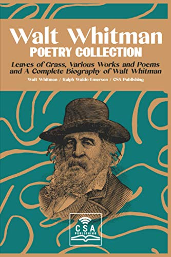 Walt Whitman Poetry Collection: Leaves of Grass, Various Works and Poems, and A Complete Biography of Walt Whitman
