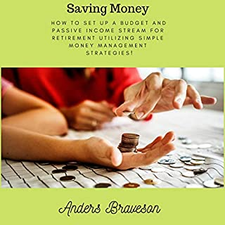 Saving Money: How to Set Up a Budget and Passive Income Stream for Retirement Utilizing Simple Money Management Strategies!     Saving Money and Passive Income, Book 1              By:                                                                                                                                 Anders Braveson                               Narrated by:                                                                                                                                 Kip Ferguson                      Length: 33 mins     3 ratings     Overall 4.0