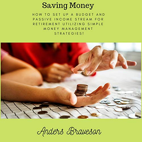 Saving Money: How to Set Up a Budget and Passive Income Stream for Retirement Utilizing Simple Money Management Strategies! audiobook cover art