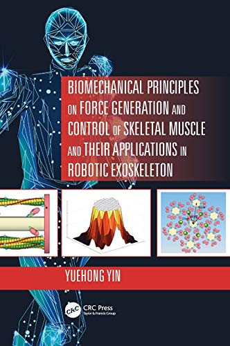 Biomechanical Principles on Force Generation and Control of Skeletal Muscle and their Applications in Robotic Exoskeleton (Advances in Systems Science and Engineering)