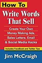 How To Write Words That Sell: Create Your Own Money Making Ads, Sales Letters, Email and Social Media Hacks