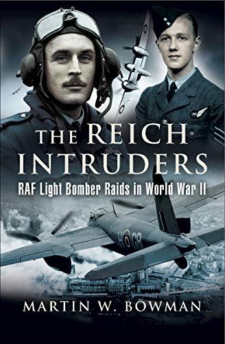 The Reich Intruders: RAF Light Bomber Raids in World War II (English Edition)