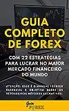 Guia Completo de Forex + 22 Estratégias para Lucrar no Maior Mercado Financeiro do Mundo (Portuguese Edition)