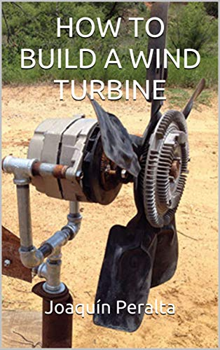 HOW TO BUILD A WIND TURBINE by [Joaquín  Peralta]