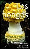 Los hongos: Los hongos de la sierra de las Cruces y un manual para el cultivo de hongos