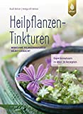 Heilpflanzen-Tinkturen: Wirksame Pflanzenauszüge selbst gemacht