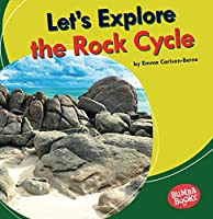 Let's Explore the Rock Cycle (Bumba Books (R) -- Let's Explore Nature's Cycles)