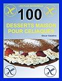 100 DESSERTS MAISON POUR CELIAQUES (French Edition)