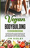 Vegan Bodybuilding Cookbook: A Complete Guide to Plant-Based Diet for Increase Strength, Build Muscle and Maintaining Health without Meat, including Super Easy Tasty High-Protein Recipes