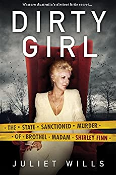 Dirty Girl: The State Sanctioned Murder of Brothel Madam Shirley Finn by [Juliet Wills, David Whish-Wilson]