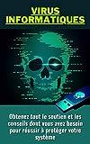 Virus informatiques: Obtenez tout le soutien et les conseils dont vous avez besoin pour réussir à protéger votre système