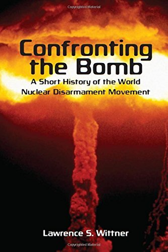 Confronting the Bomb: A Short History of the World Nuclear Disarmament Movement (Stanford Nuclear Age Series) (English Edition)