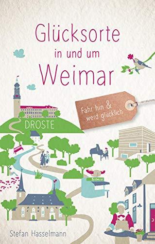 Glücksorte in und um Weimar: Fahr hin und werd glücklich
