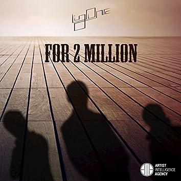For 2 Million