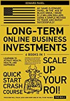 Long-Term Online Business Investments [6 in 1]: No Guilt. No Excuses. No B.S. Only Proven Tips and Strategies of 2021