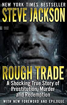 Rough Trade: A Shocking True Story of Prostitution, Murder, and Redemption (English Edition) de [Steve Jackson]