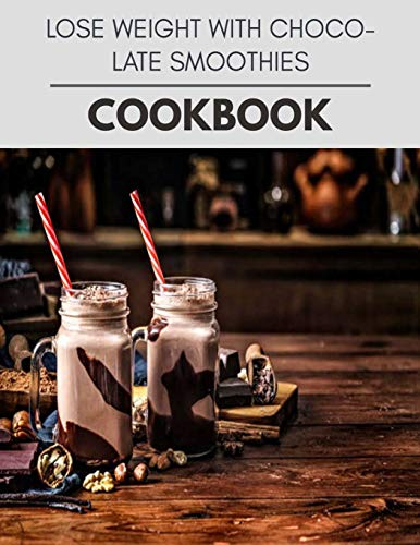 Lose Weight With Chocolate Smoothies Cookbook: The Ultimate Meatloaf Recipes for Starters