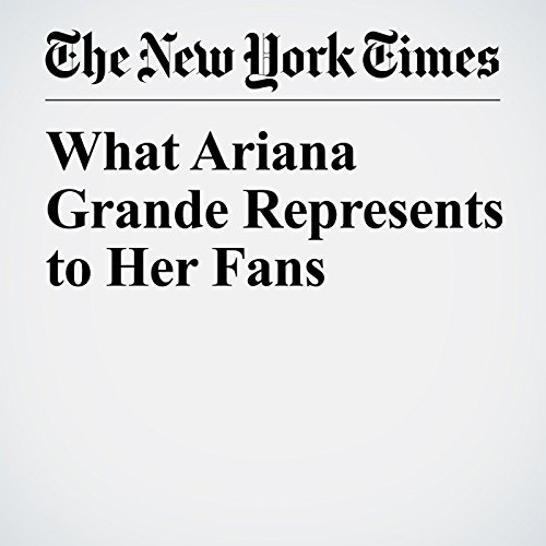 What Ariana Grande Represents to Her Fans audiobook cover art