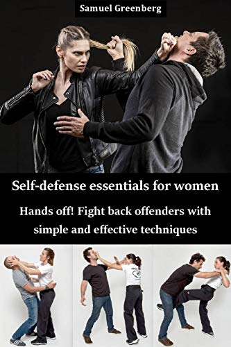 Self-defense essentials for women: Hands off! Fight back offenders with simple and effective techniques (English Edition)