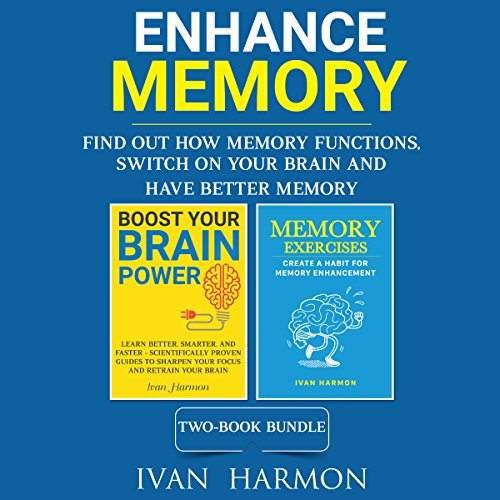 Enhance Memory: Find Out How Memory Functions, Switch On Your Brain and Have Better Memory audiobook cover art