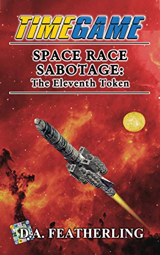 Book: Space Race Sabotage - The Eleventh Token (Time Game Book 11) by D. A. Featherling