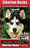 Siberian Husky Training Book for Dogs & Puppies by BoneUP DOG Training: Are You Ready to Bone Up? Easy Steps * Fast Results - Siberian Husky Traianing
