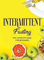 Intermittent Fasting: The complete guide for beginners