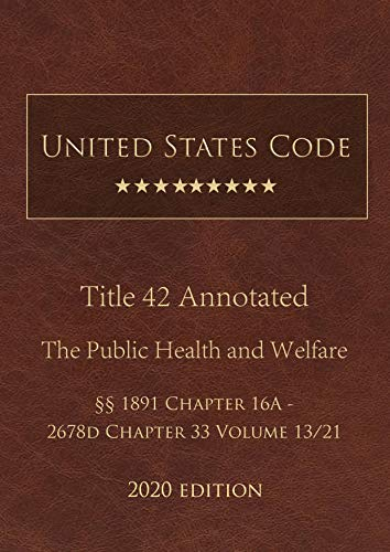 United States Code Annotated Title 42 The Public Health and Welfare 2020 Edition §§1891 Chapter 16A - 2678d Chapter 33 Volume 13/21 (English Edition)