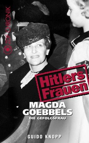 Magda Goebbels - Die Gefolgsfrau