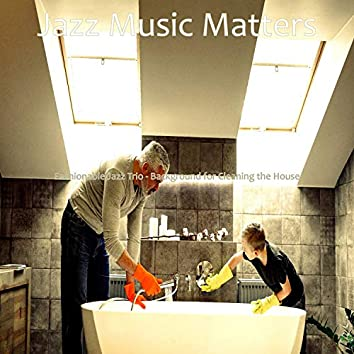 Fashionable Jazz Trio - Background for Cleaning the House