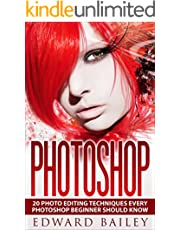 Photoshop: Absolute Beginners Guide:: 20 Photo Editing Techniques Every Photoshop Beginner Should Know! (Graphic Design, Adobe Photoshop for Beginners, Digital Photography, Creativity)