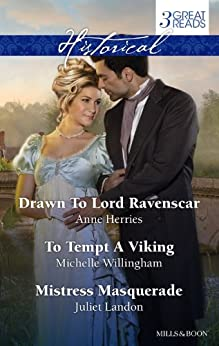 Drawn To Lord Ravenscar/To Tempt A Viking/Mistress Masquerade (Officers and Gentlemen) by [Anne Herries, Michelle Willingham, Juliet Landon]
