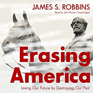 Erasing America                   By:                                                                                                                                 James S. Robbins                               Narrated by:                                                                                                                                 John McLain                      Length: 8 hrs and 20 mins     34 ratings     Overall 4.8
