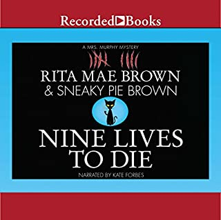 Nine Lives to Die     A Mrs. Murphy Mystery              By:                                                                                                                                 Rita Mae Brown,                                                                                        Sneaky Pie Brown                               Narrated by:                                                                                                                                 Kate Forbes                      Length: 7 hrs and 30 mins     99 ratings     Overall 4.5