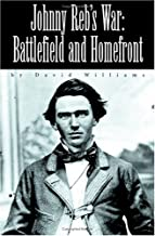 Johnny Reb's War: Battlefield and Homefront