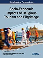 Handbook of Research on Socio-economic Impacts of Religious Tourism and Pilgrimage (Advances in Hospitality, Tourism, and the Services Industry)
