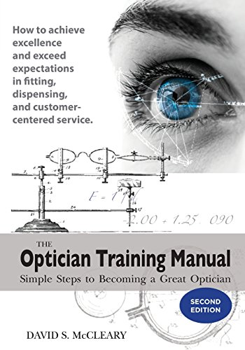 The Optician Training Manual - 2nd Edition: Simple Steps To Becoming A Great Optician