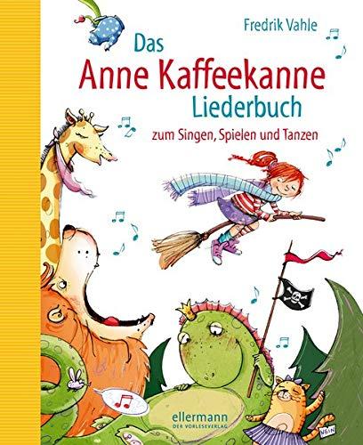 Das Anne Kaffeekanne Liederbuch: zum Singen, Spielen und Tanzen