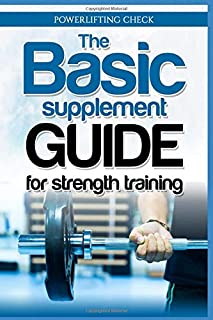 The Basic Supplement Guide for Strength Training: For Whey, BCAA, Creatin, Glutamin, Beta Alanine, Fish Oil, ZMA, Vitamin D, Booser and D-aspartic acid