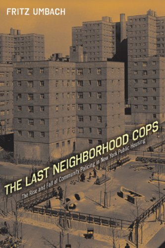 The Last Neighborhood Cops: The Rise and Fall of Community Policing in New York Public Housing (Critical Issues in Crime and Society)