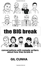 The Big Break: Conversations with Comedy Writers About How They Broke In