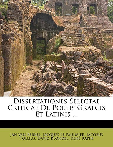 Dissertationes Selectae Criticae de Poetis Graecis Et Latinis ...