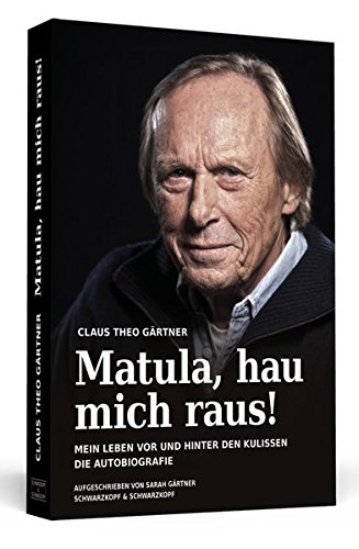 Matula, hau mich raus!: Mein Leben vor und hinter den Kulissen Die Autobiografie.